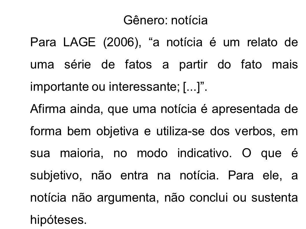 Gênero: notícia Para LAGE (2006), a notícia é um relato de uma série de fatos a partir do fato mais importante ou interessante; [...] .
